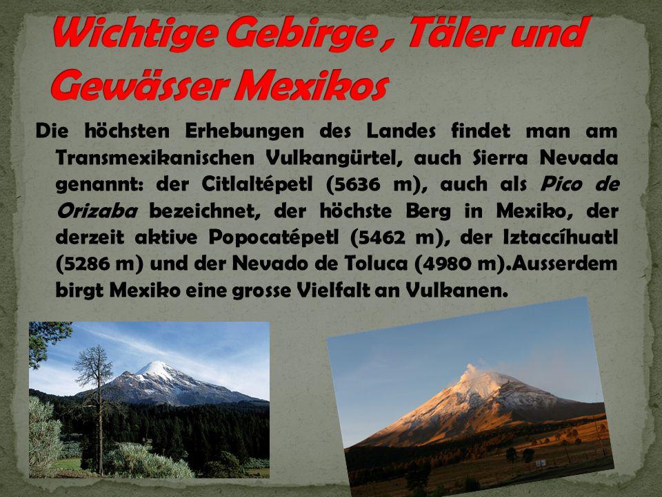 Wichtige Gebirge , Täler und Gewässer Mexikos