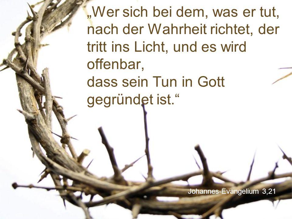 """""""Wer sich bei dem, was er tut, nach der Wahrheit richtet, der tritt ins Licht, und es wird offenbar, dass sein Tun in Gott gegründet ist."""