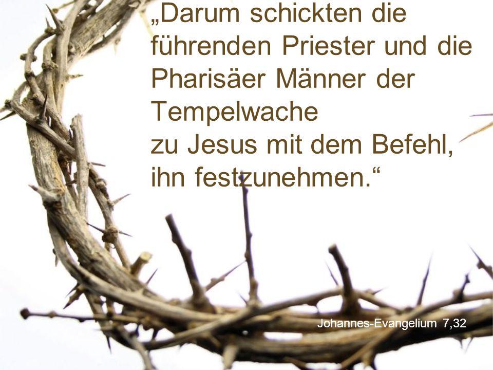 """""""Darum schickten die führenden Priester und die Pharisäer Männer der Tempelwache zu Jesus mit dem Befehl, ihn festzunehmen."""