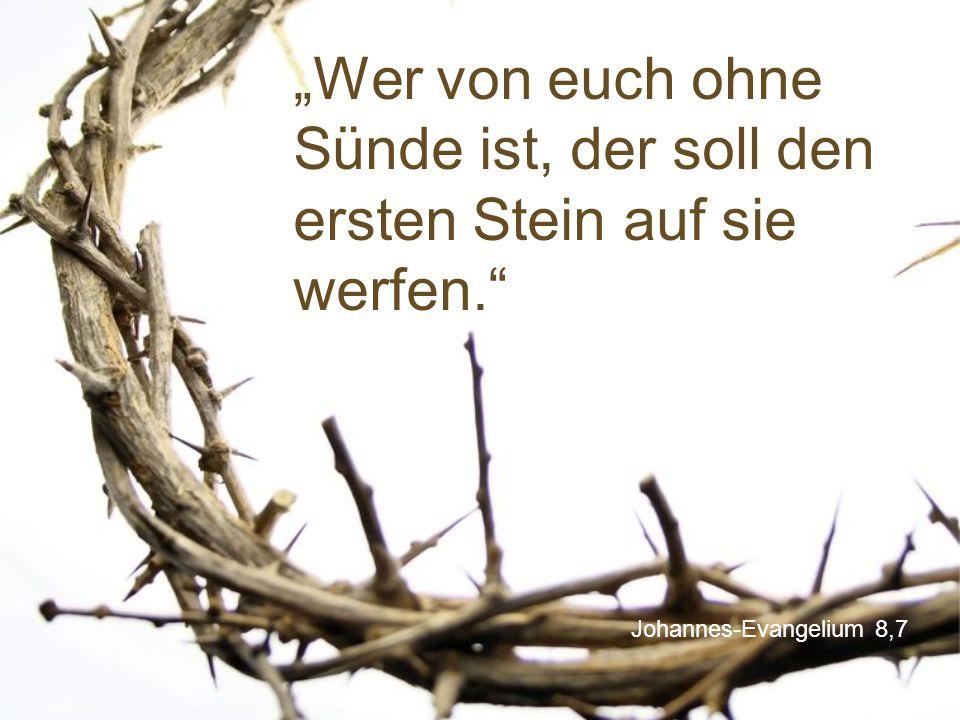 """""""Wer von euch ohne Sünde ist, der soll den ersten Stein auf sie werfen"""
