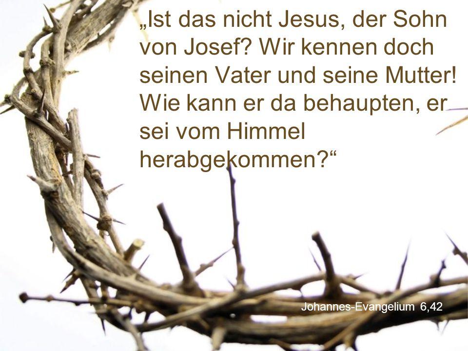 """""""Ist das nicht Jesus, der Sohn von Josef"""