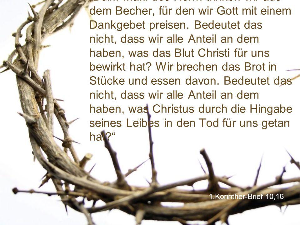 """""""Beim Mahl des Herrn trinken wir aus dem Becher, für den wir Gott mit einem Dankgebet preisen. Bedeutet das nicht, dass wir alle Anteil an dem haben, was das Blut Christi für uns bewirkt hat Wir brechen das Brot in Stücke und essen davon. Bedeutet das nicht, dass wir alle Anteil an dem haben, was Christus durch die Hingabe seines Leibes in den Tod für uns getan hat"""