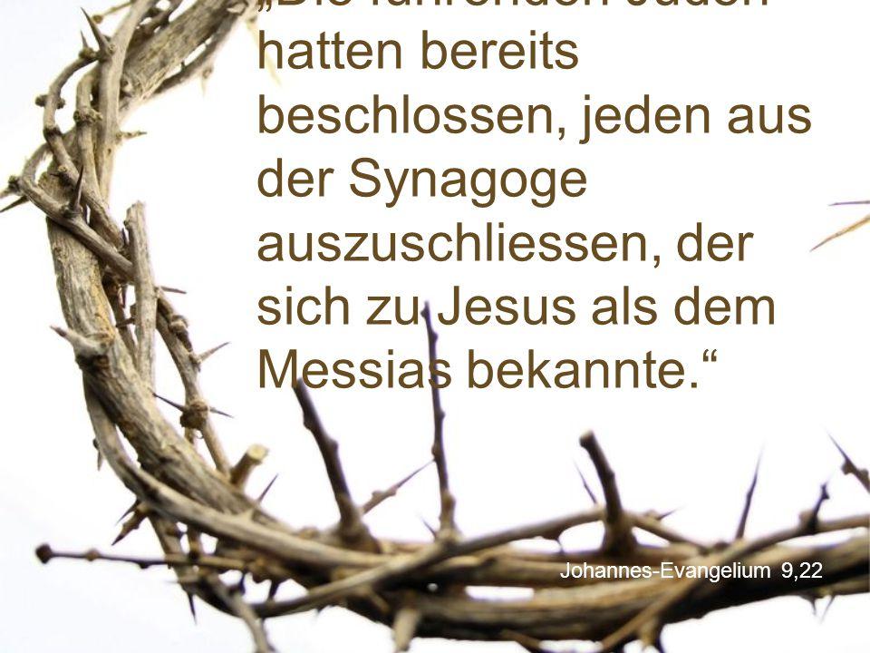 """""""Die führenden Juden hatten bereits beschlossen, jeden aus der Synagoge auszuschliessen, der sich zu Jesus als dem Messias bekannte."""