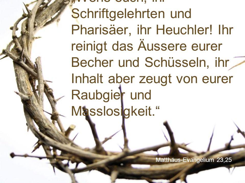 """""""Wehe euch, ihr Schriftgelehrten und Pharisäer, ihr Heuchler"""