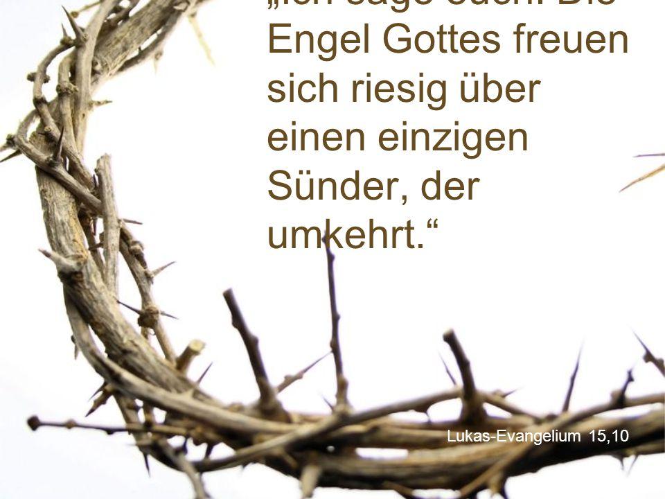"""""""Ich sage euch: Die Engel Gottes freuen sich riesig über einen einzigen Sünder, der umkehrt."""