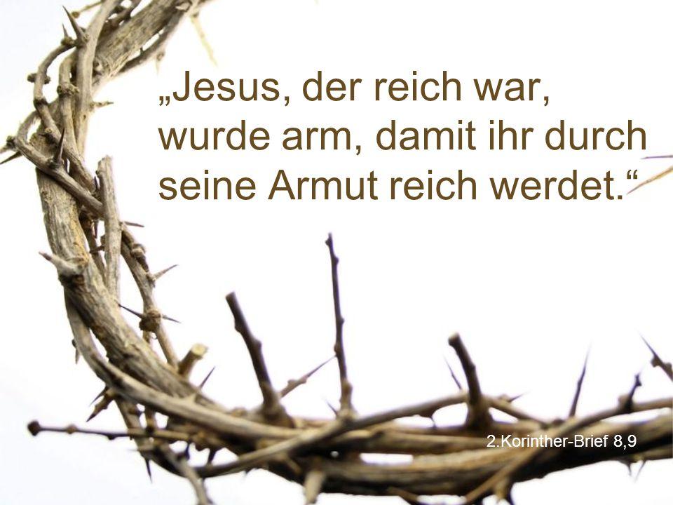 """""""Jesus, der reich war, wurde arm, damit ihr durch seine Armut reich werdet."""