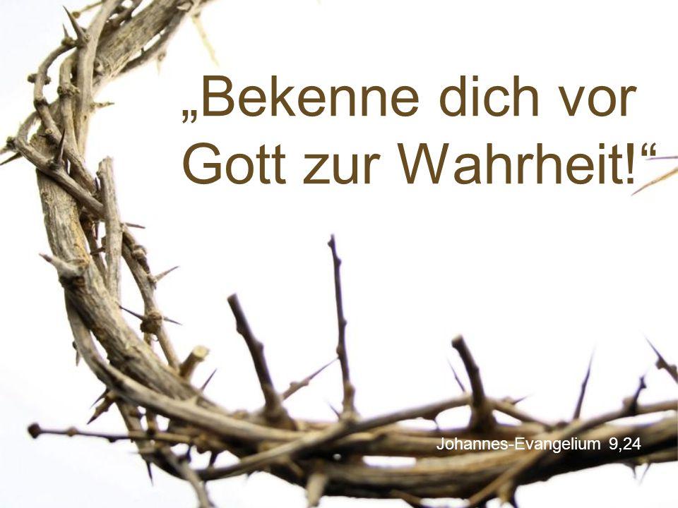 """""""Bekenne dich vor Gott zur Wahrheit!"""