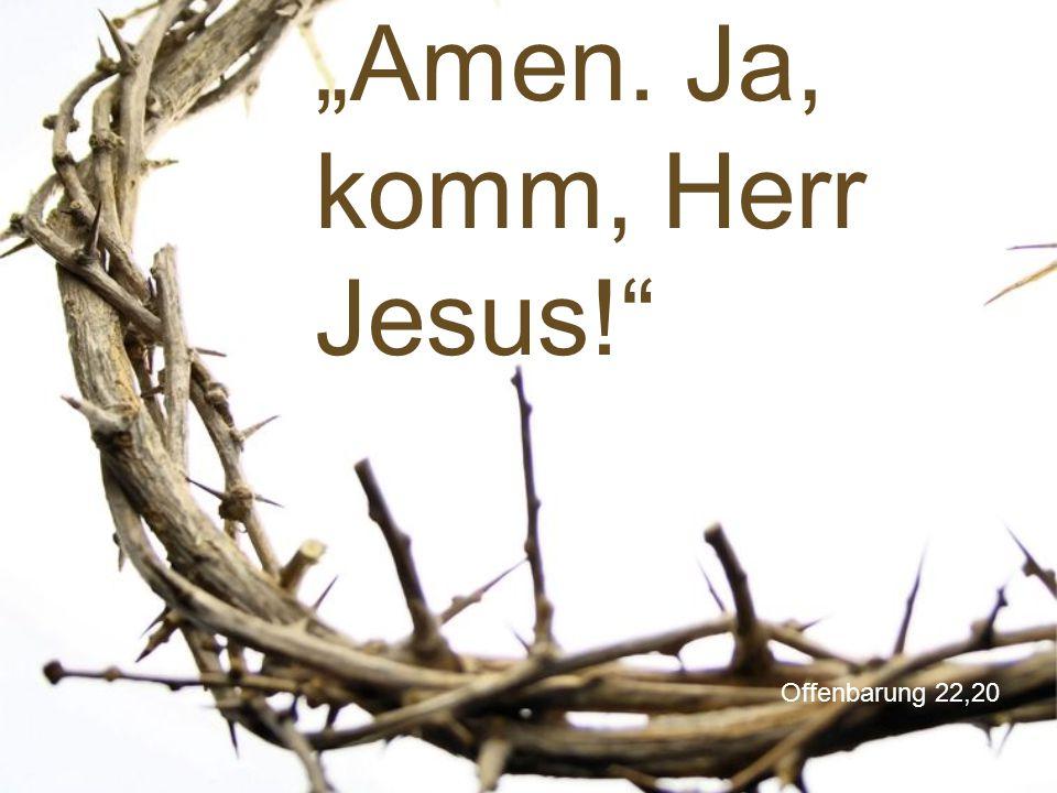 """Amen. Ja, komm, Herr Jesus!"
