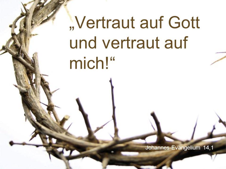 """""""Vertraut auf Gott und vertraut auf mich!"""