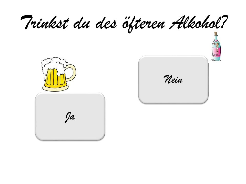 Trinkst du des öfteren Alkohol
