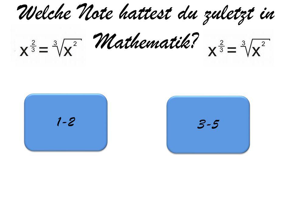 Welche Note hattest du zuletzt in Mathematik