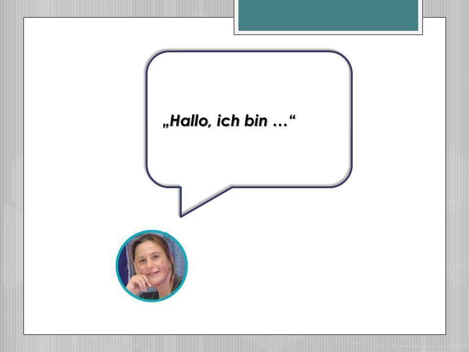"""""""Hallo, ich bin …"""