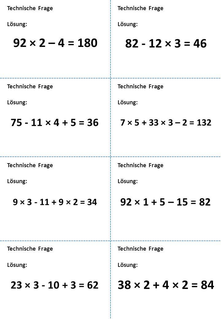 Technische Frage Technische Frage. Lösung: Lösung: 92 × 2 – 4 = 180. 82 - 12 × 3 = 46. Technische Frage.