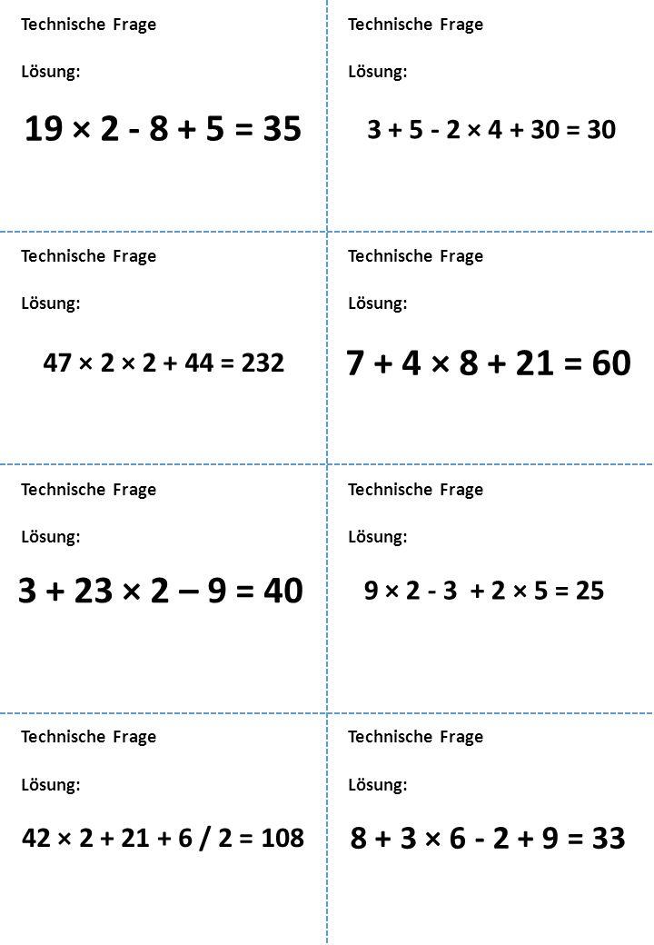 Technische Frage Technische Frage. Lösung: Lösung: 19 × 2 - 8 + 5 = 35. 3 + 5 - 2 × 4 + 30 = 30.