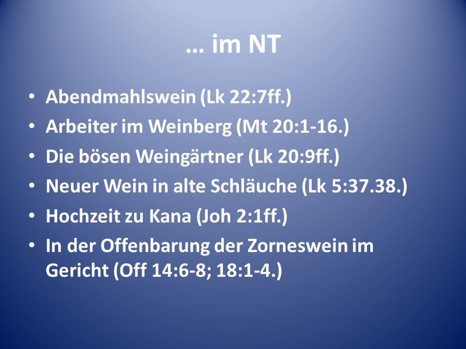 … im NT Abendmahlswein (Lk 22:7ff.) Arbeiter im Weinberg (Mt 20:1-16.)