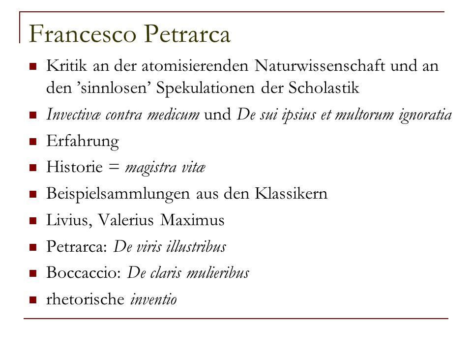 Francesco Petrarca Kritik an der atomisierenden Naturwissenschaft und an den 'sinnlosen' Spekulationen der Scholastik.