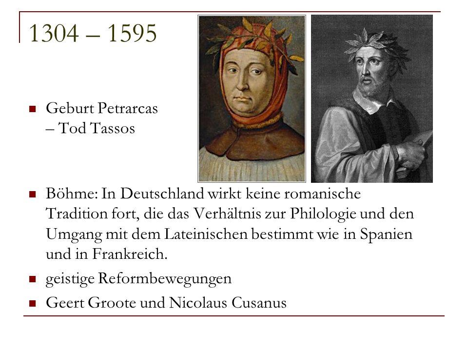 1304 – 1595 Geburt Petrarcas – Tod Tassos