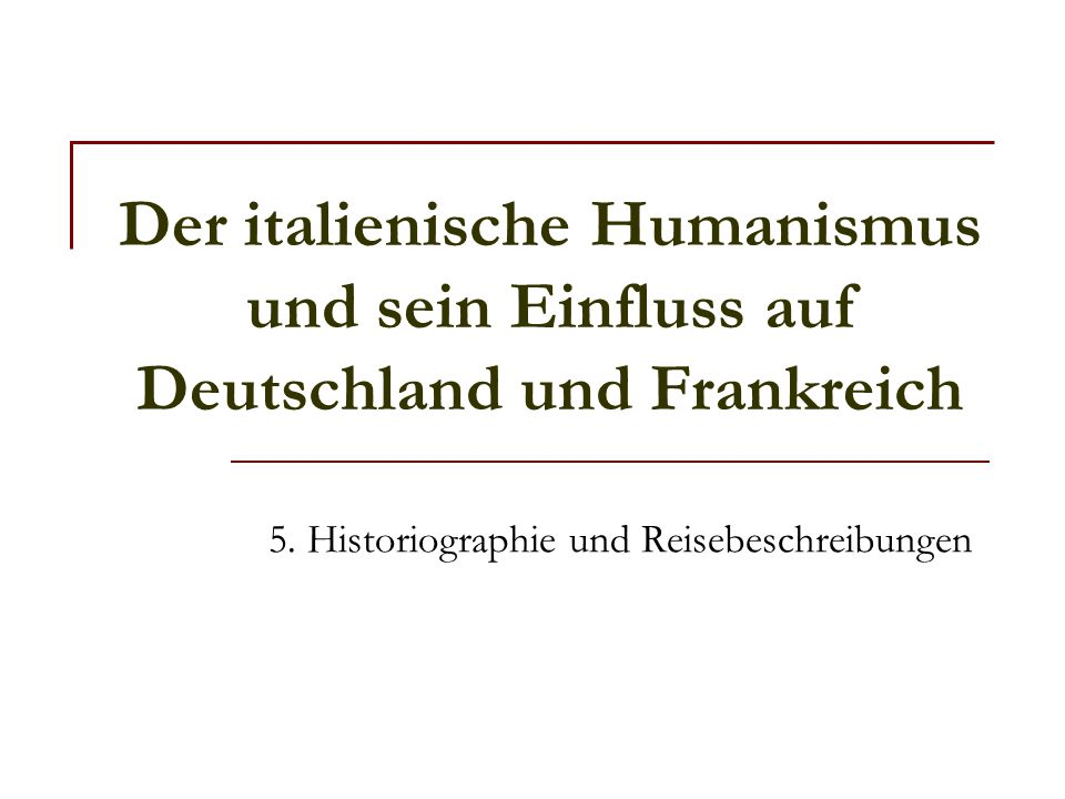 5. Historiographie und Reisebeschreibungen