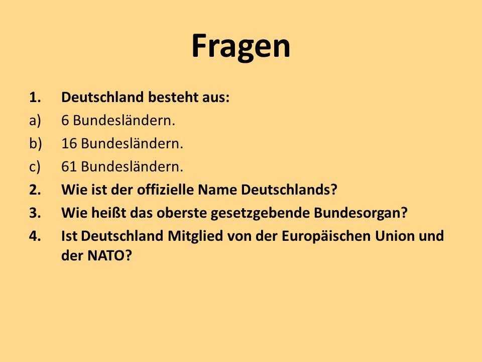 Fragen Deutschland besteht aus: 6 Bundesländern. 16 Bundesländern.