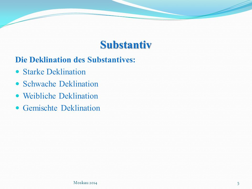 Substantiv Die Deklination des Substantives: Starke Deklination