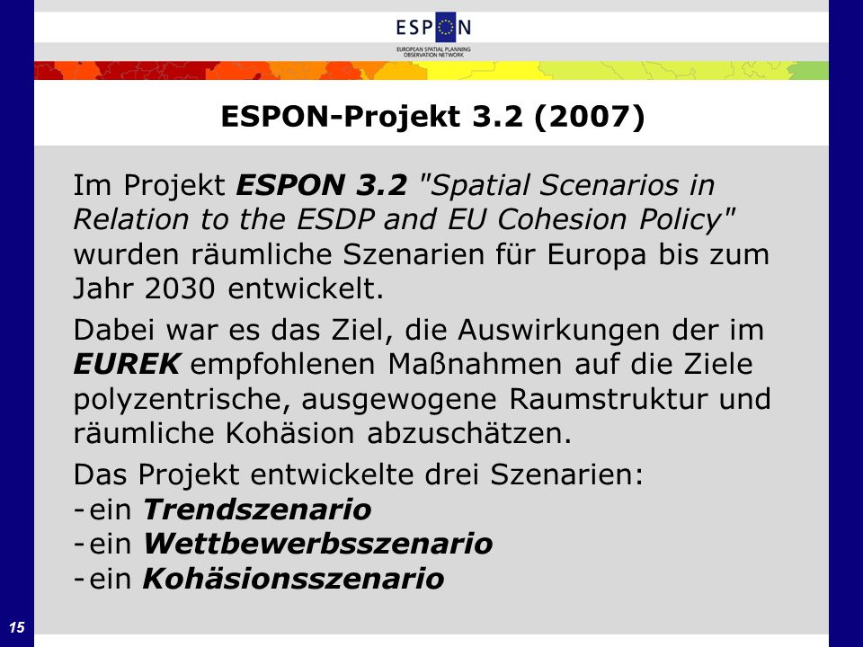 ESPON-Projekt 3.2 (2007) Im Projekt ESPON 3.2 Spatial Scenarios in. Relation to the ESDP and EU Cohesion Policy