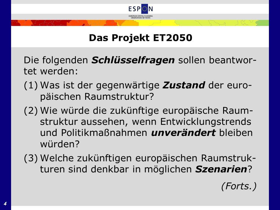 Das Projekt ET2050 Die folgenden Schlüsselfragen sollen beantwor- tet werden: (1) Was ist der gegenwärtige Zustand der euro-päischen Raumstruktur