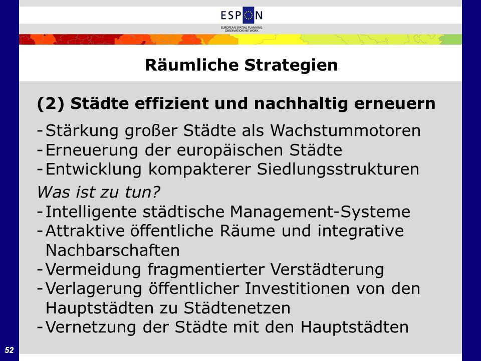 Räumliche Strategien (2) Städte effizient und nachhaltig erneuern. - Stärkung großer Städte als Wachstummotoren.