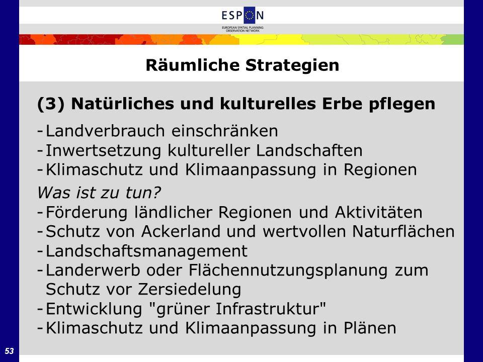 Räumliche Strategien (3) Natürliches und kulturelles Erbe pflegen. - Landverbrauch einschränken. - Inwertsetzung kultureller Landschaften.