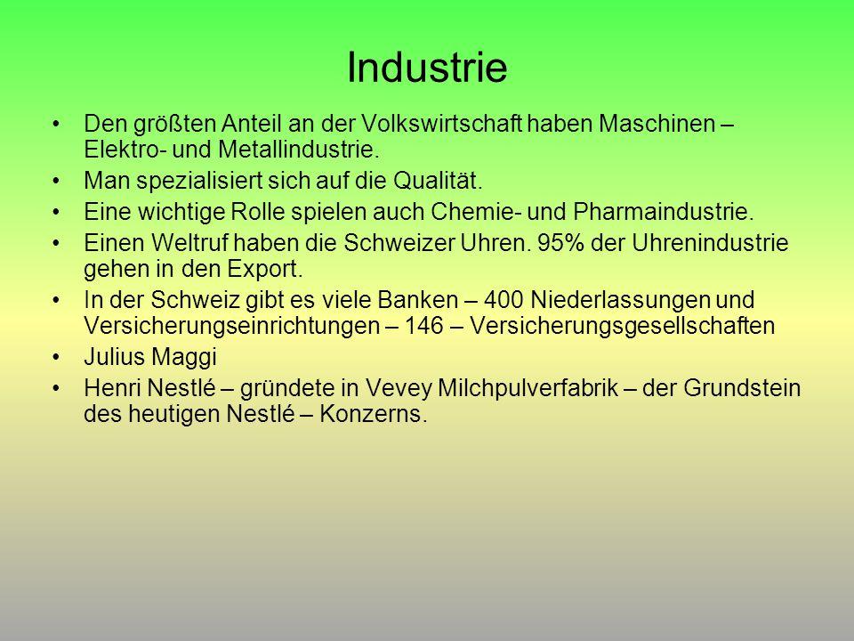 Industrie Den größten Anteil an der Volkswirtschaft haben Maschinen – Elektro- und Metallindustrie.