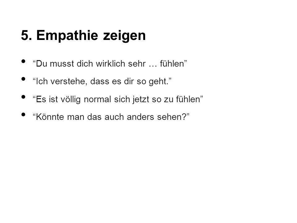 5. Empathie zeigen Du musst dich wirklich sehr … fühlen