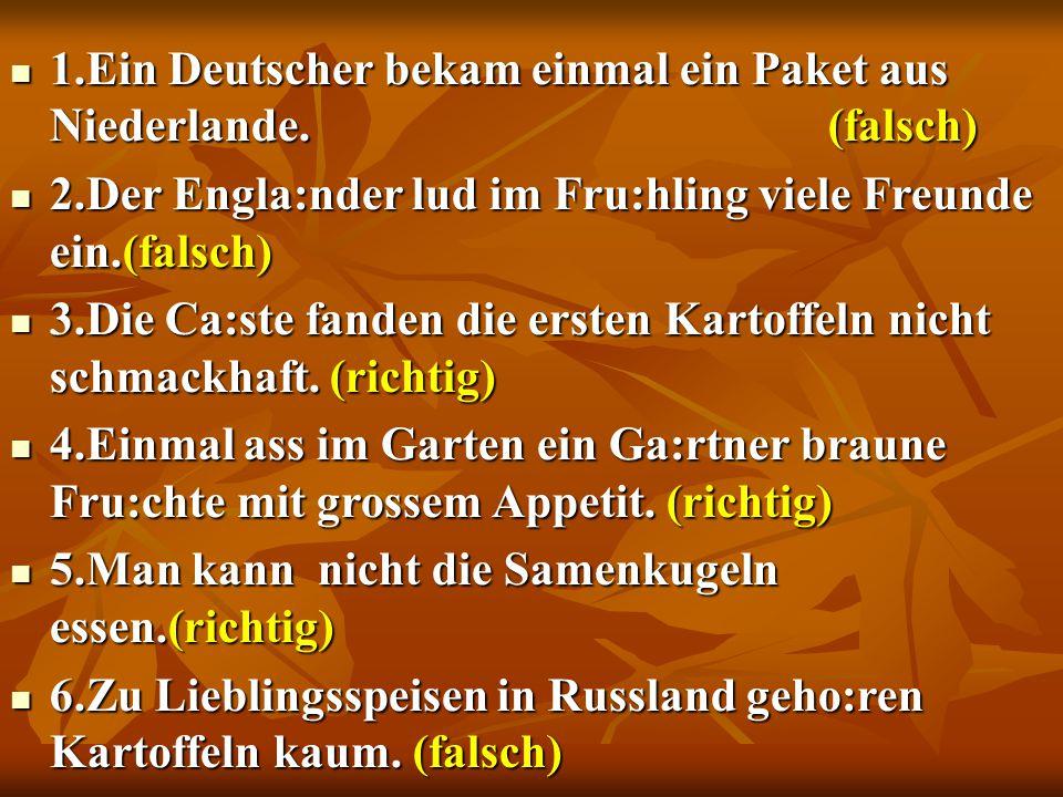 1.Ein Deutscher bekam einmal ein Paket aus Niederlande. (falsch)