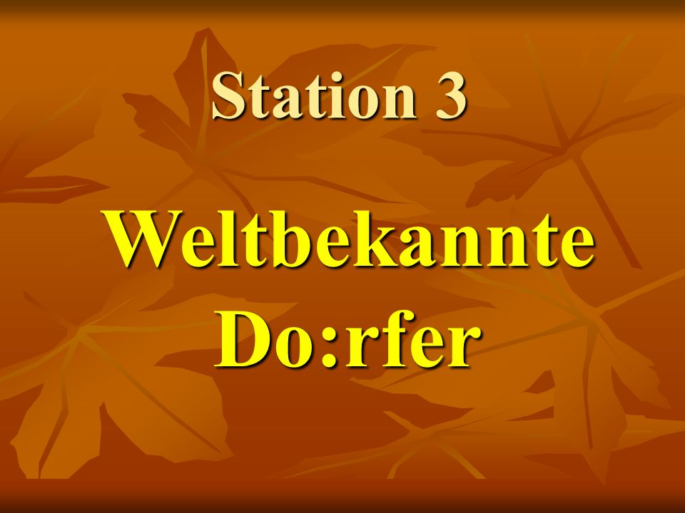 Station 3 Weltbekannte Do:rfer