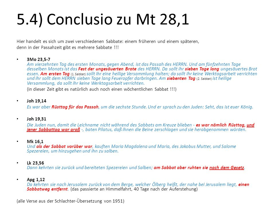 5.4) Conclusio zu Mt 28,1 Hier handelt es sich um zwei verschiedenen Sabbate: einem früheren und einem späteren,