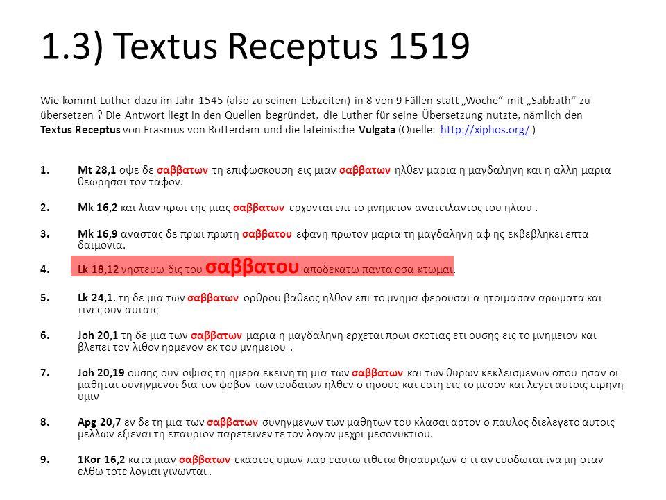"""1.3) Textus Receptus 1519 Wie kommt Luther dazu im Jahr 1545 (also zu seinen Lebzeiten) in 8 von 9 Fällen statt """"Woche mit """"Sabbath zu."""