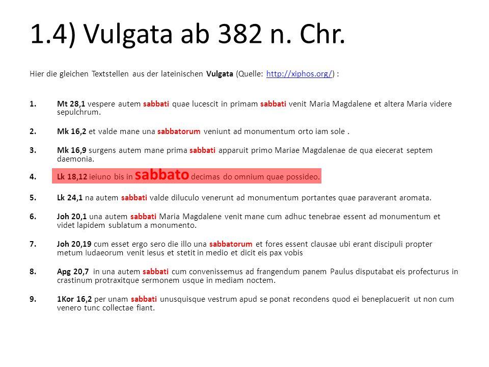1.4) Vulgata ab 382 n. Chr. Hier die gleichen Textstellen aus der lateinischen Vulgata (Quelle: http://xiphos.org/) :