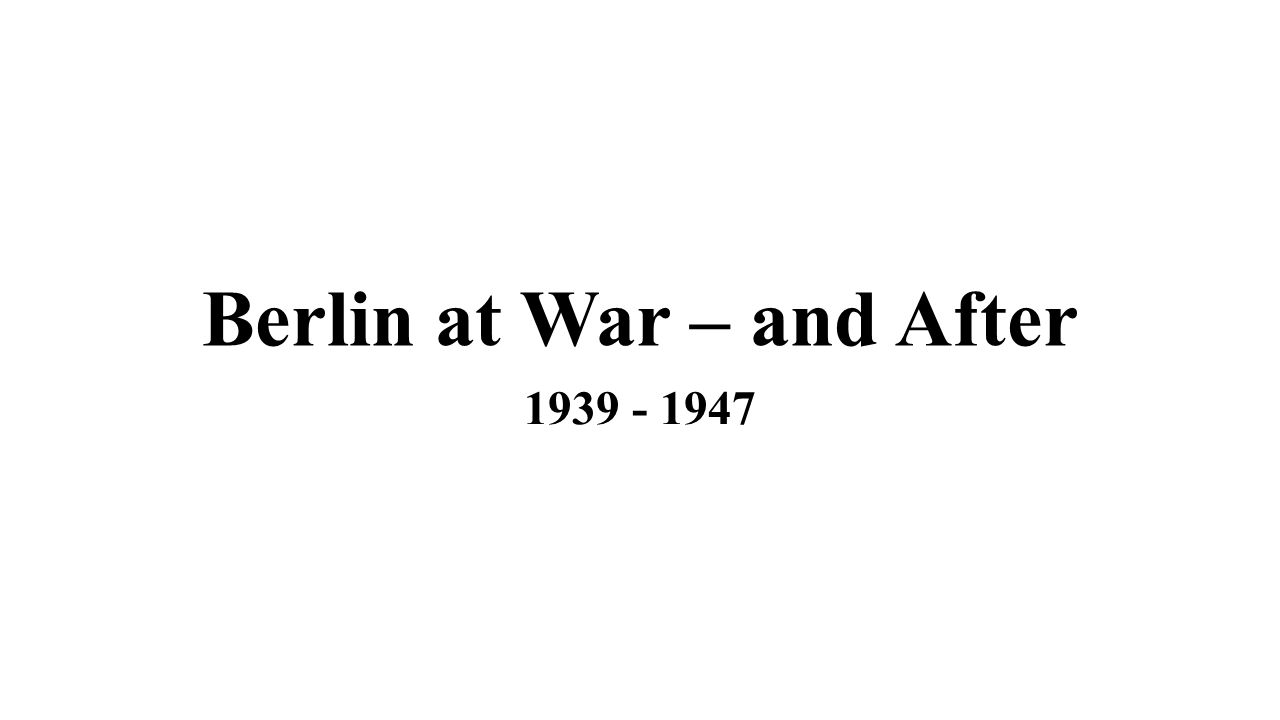 Berlin at War – and After
