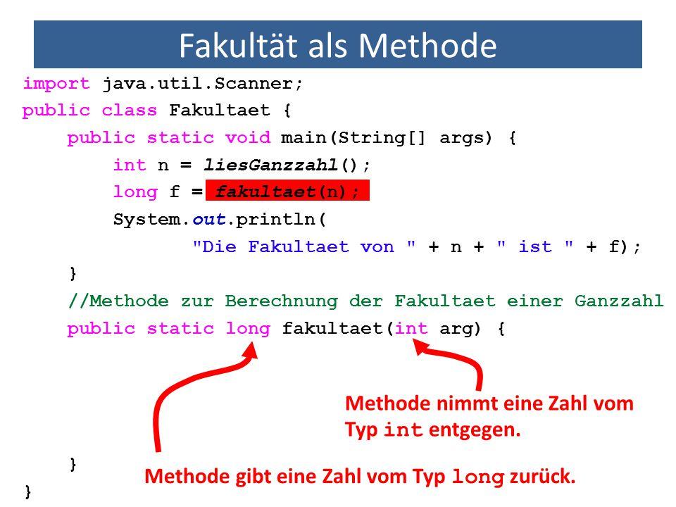 Fakultät als Methode Methode nimmt eine Zahl vom Typ int entgegen.