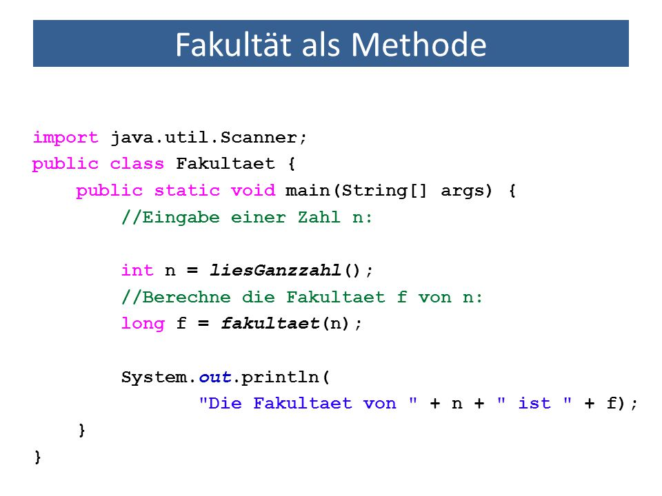 Fakultät als Methode import java.util.Scanner;