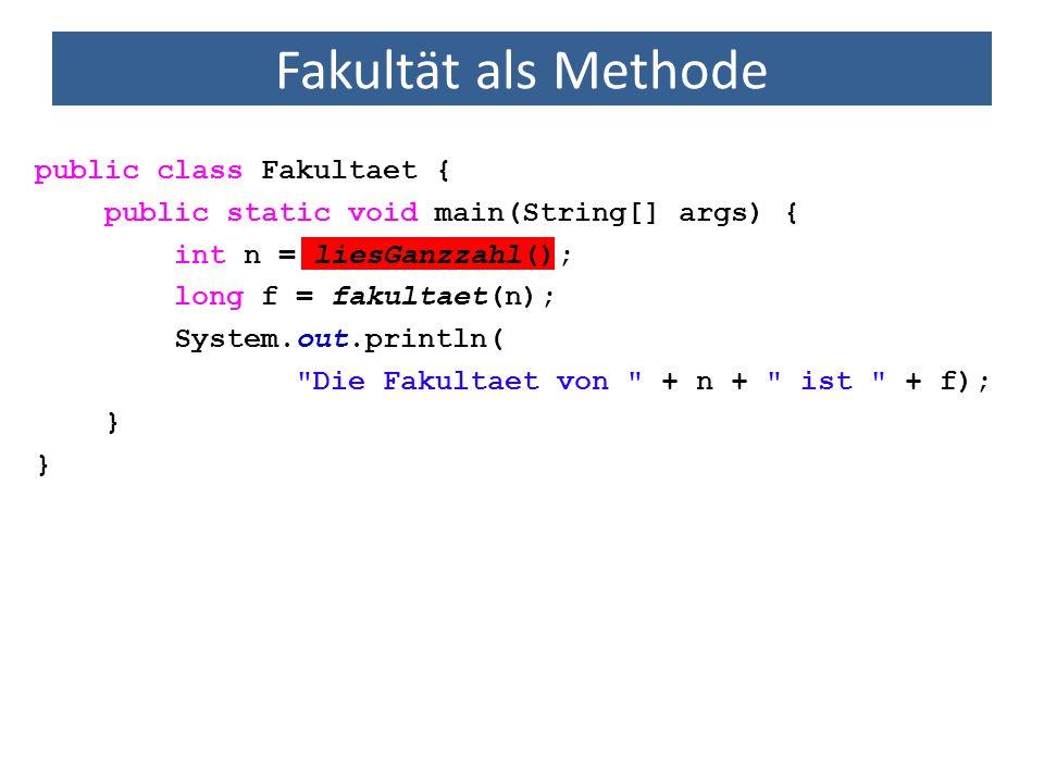 Fakultät als Methode public class Fakultaet {