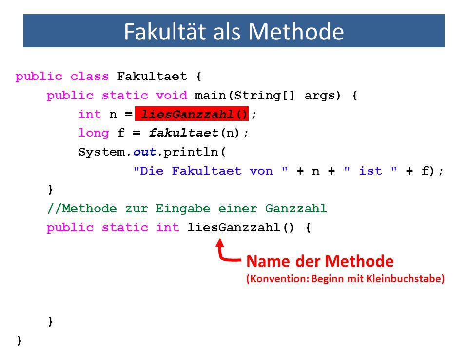 Fakultät als Methode Name der Methode public class Fakultaet {