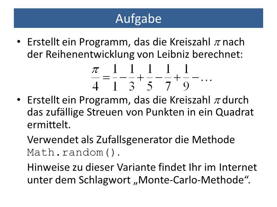 Aufgabe Erstellt ein Programm, das die Kreiszahl p nach der Reihenentwicklung von Leibniz berechnet: