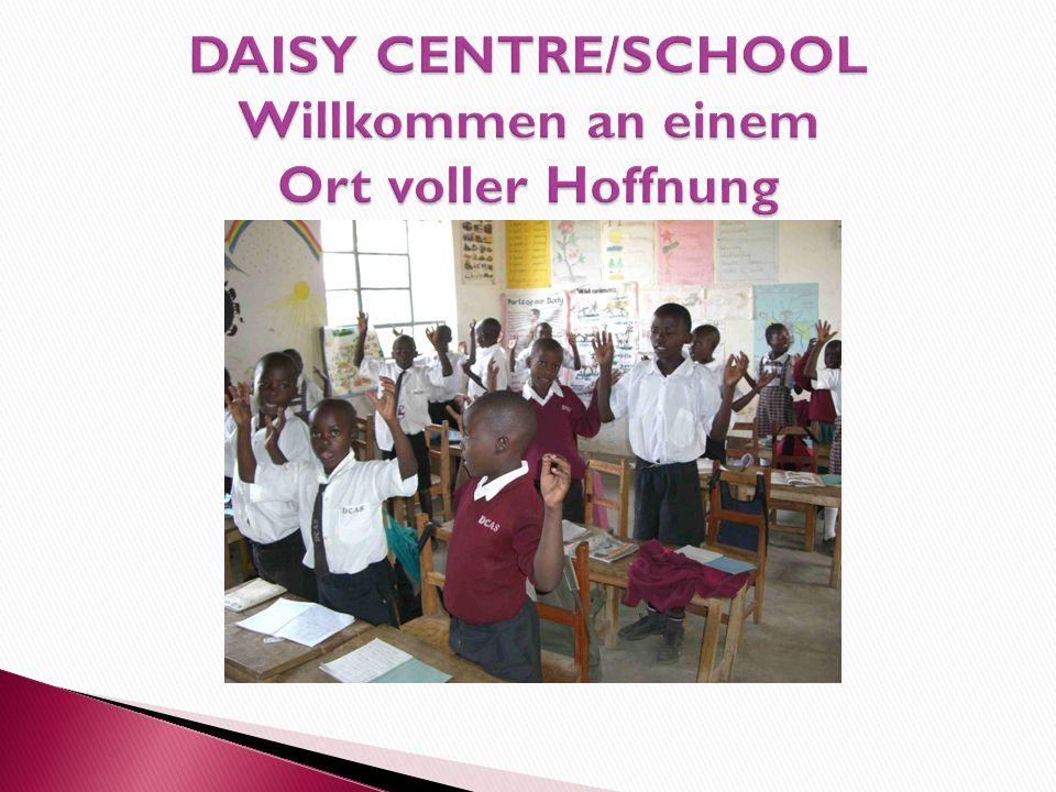 DAISY CENTRE/SCHOOL Willkommen an einem Ort voller Hoffnung