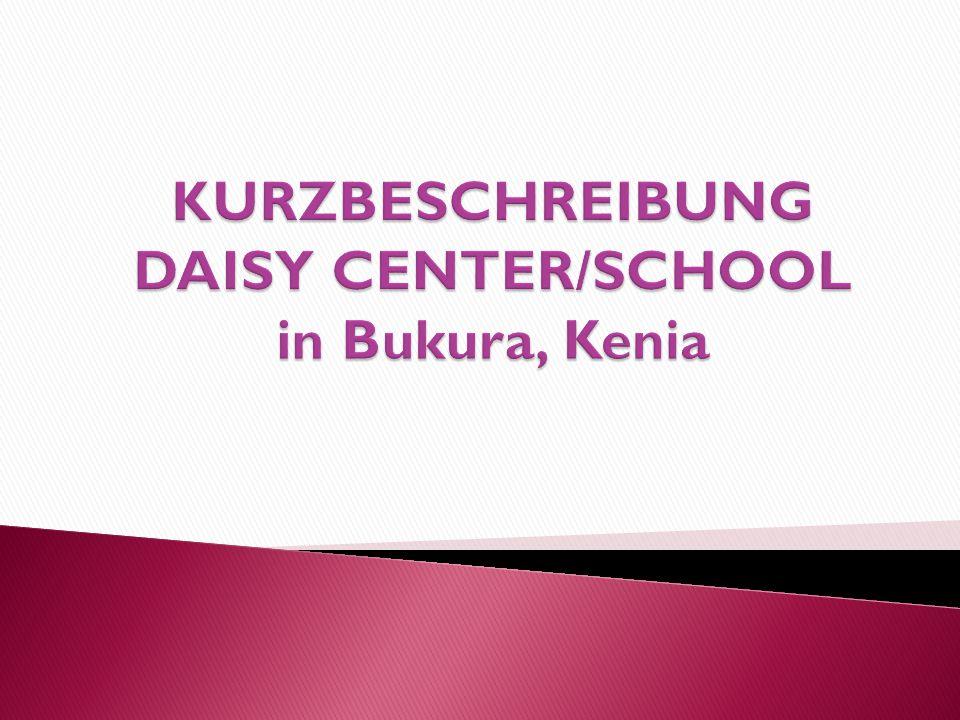KURZBESCHREIBUNG DAISY CENTER/SCHOOL in Bukura, Kenia