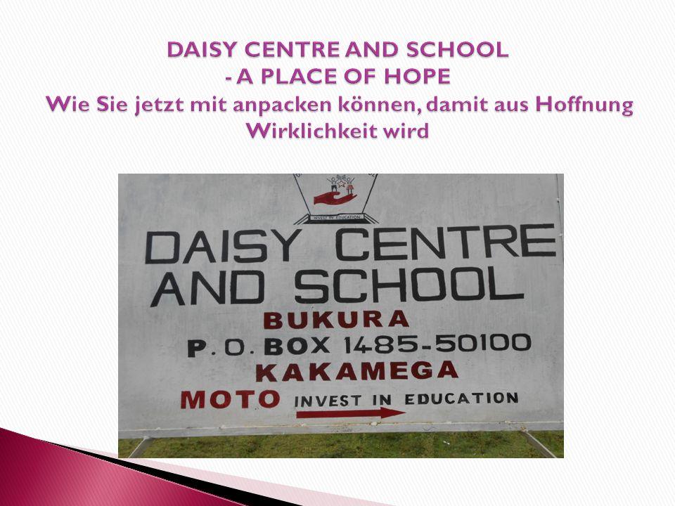 DAISY CENTRE AND SCHOOL - A PLACE OF HOPE Wie Sie jetzt mit anpacken können, damit aus Hoffnung Wirklichkeit wird