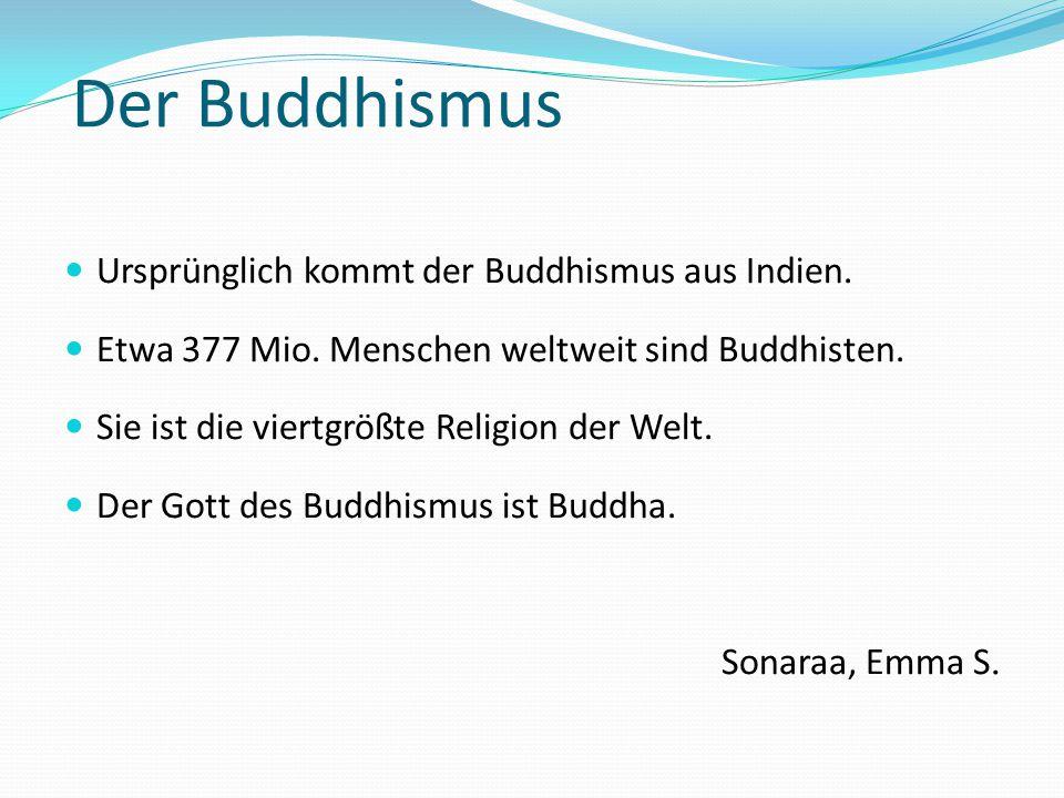 Der Buddhismus Ursprünglich kommt der Buddhismus aus Indien.