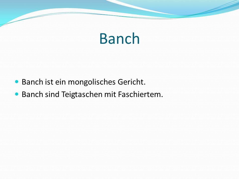 Banch Banch ist ein mongolisches Gericht.