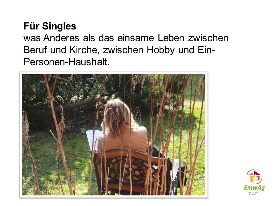 Für Singles was Anderes als das einsame Leben zwischen Beruf und Kirche, zwischen Hobby und Ein-Personen-Haushalt.
