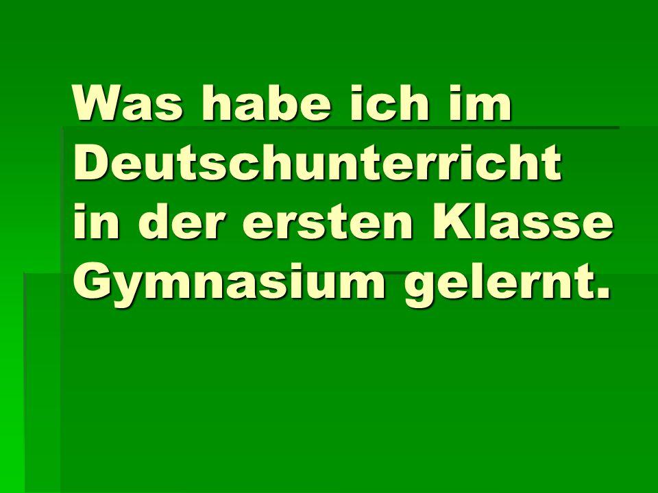 Was habe ich im Deutschunterricht in der ersten Klasse Gymnasium gelernt.
