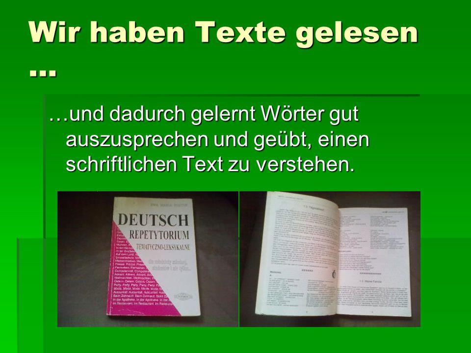 Wir haben Texte gelesen …