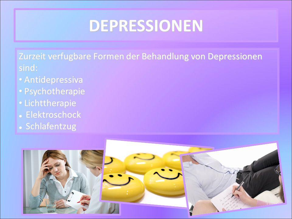 DEPRESSIONEN Zurzeit verfugbare Formen der Behandlung von Depressionen sind: Antidepressiva. Psychotherapie.